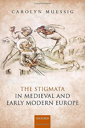 Compare Textbook Prices for The Stigmata in Medieval and Early Modern Europe  ISBN 9780198795643 by Muessig, Carolyn