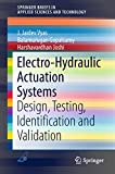 Electro-Hydraulic Actuation Systems: Design, Testing, Identification and Validation (SpringerBriefs in Applied Sciences and Technology) (English Edition)