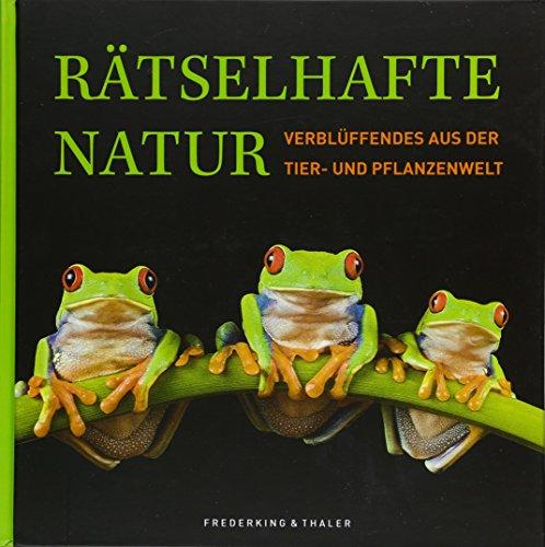 Rätselhafte Natur: Verblüffendes aus der Tier- und Pflanzenwelt