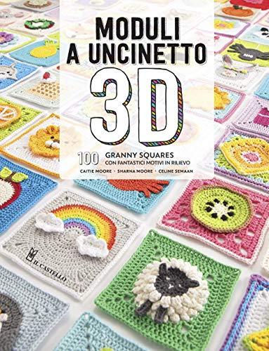 Moduli a uncinetto 3D. 100 granny squares con fantastici motivi in rilievo