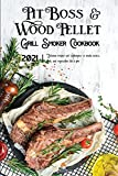 Pit Boss Wood Pellet Grill & Smoker Cookbook 2021: Delicious Recipes And Techniques To Smoke Meats, Fish, And Vegetables Like A Pro