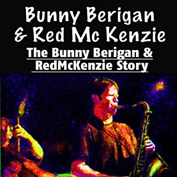 The Bunny Berigan and Red McKenzie Story