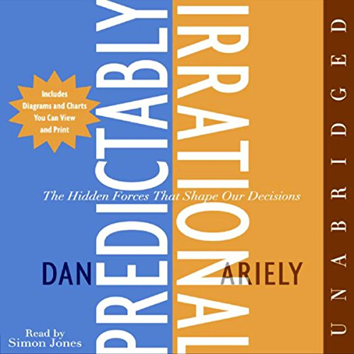 Predictably Irrational     The Hidden Forces That Shape Our Decisions              By:                                                                                                                                 Dan Ariely                               Narrated by:                                                                                                                                 Simon Jones                      Length: 7 hrs and 22 mins     9,653 ratings     Overall 4.4