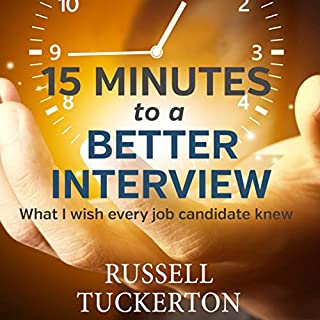 What I Wish Every Job Candidate Knew     15 Minutes to a Better Interview              By:                                                                                                                                 Russell Tuckerton                               Narrated by:                                                                                                                                 Chris Abernathy                      Length: 1 hr and 8 mins     485 ratings     Overall 4.6