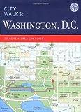 City Walks: Washington Dc*: 50 Adventures on Foot [Idioma Inglés]