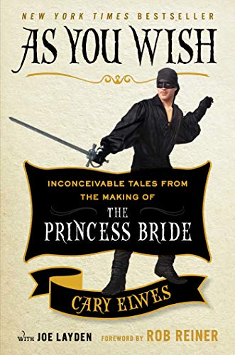 As You Wish: Inconceivable Tales from the Making of the Princess Bride