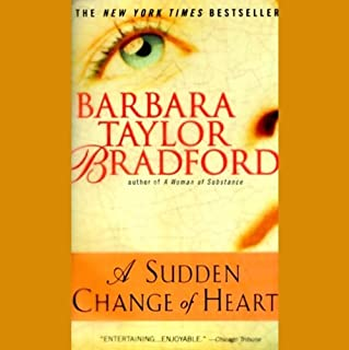 A Sudden Change of Heart                   By:                                                                                                                                 Barbara Taylor Bradford                               Narrated by:                                                                                                                                 Margaret Whitton                      Length: 5 hrs and 50 mins     17 ratings     Overall 4.1