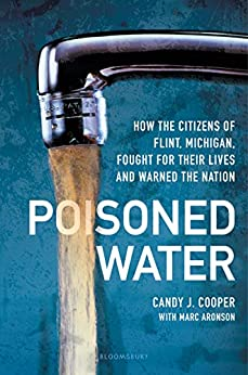 Poisoned Water: How the Citizens of Flint, Michigan, Fought for Their Lives and Warned the Nation by [Candy J Cooper, Marc Aronson]