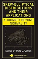 Skew-Elliptical Distributions and Their Applications: A Journey Beyond Normality by Unknown(2004-07-27)