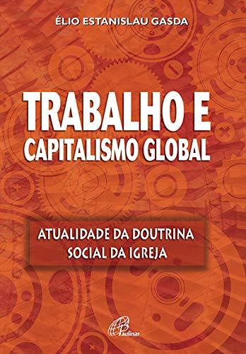 Trabalho e capitalismo global: Atualidade da Doutrina Social da Igreja