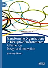 Transforming Organizations in Disruptive Environments: A Primer on Design and Innovation