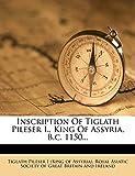 Inscription Of Tiglath Pileser I., King Of Assyria, B.c. 1150...