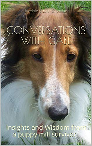 Conversations With Gabe: Insights and Wisdom from a puppy mill survivor. (English Edition)