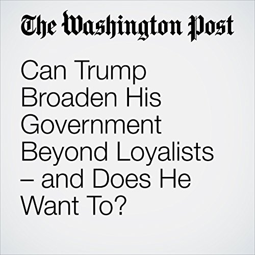 Can Trump Broaden His Government Beyond Loyalists – and Does He Want To? audiobook cover art