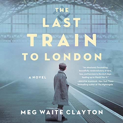 The Last Train to London Audiobook By Meg Waite Clayton cover art