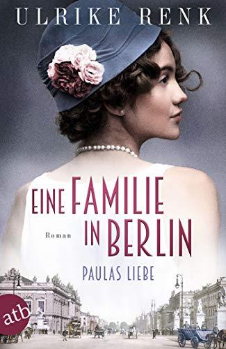 Eine Familie in Berlin - Paulas Liebe: Roman (Die große Berlin-Familiensaga, Band 1)