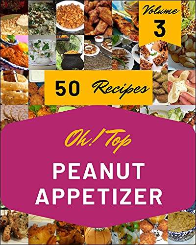 Oh! Top 50 Peanut Appetizer Recipes Volume 3: The Best Peanut Appetizer Cookbook on Earth (English Edition)