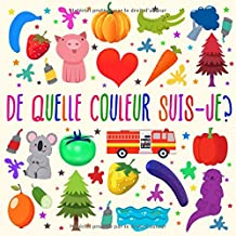 De Quelle Couleur Suis-je?: Un jeu de devinettes amusant pour les enfants de 2 à 4 ans (French Edition)