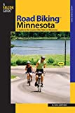 Road Biking Minnesota: A Guide to the Greatest Bike Rides in Minnesota (Road Biking Series)