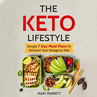 The Keto Lifestyle: Simple 7 Day Meal Plans to Kickstart Your Ketogenic Diet                   By:                                                                                                                                 Mary Parrett                               Narrated by:                                                                                                                                 Brittany Moreland                      Length: 5 hrs and 46 mins     25 ratings     Overall 5.0