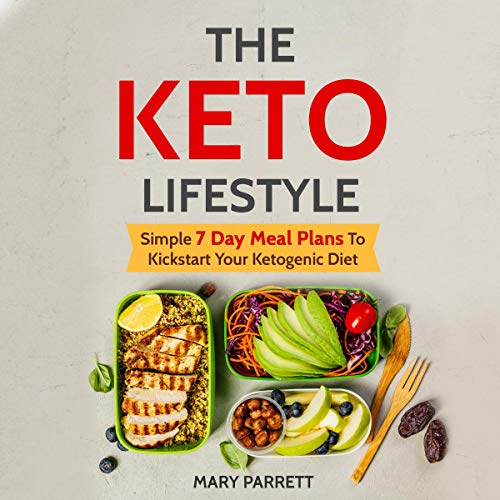 The Keto Lifestyle: Simple 7 Day Meal Plans to Kickstart Your Ketogenic Diet audiobook cover art