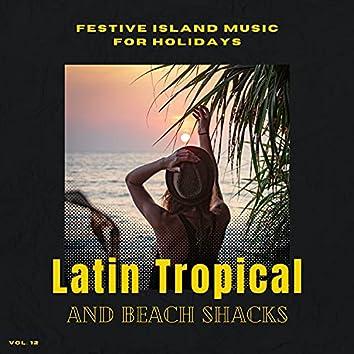 Latin Tropical And Beach Shacks - Festive Island Music For Holidays, Vol. 12
