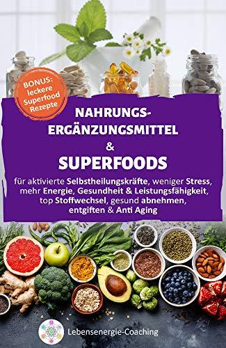 Nahrungsergänzungsmittel & Superfoods: für aktivierte SELBSTHEILUNGSKRÄFTE, weniger STRESS, mehr ENERGIE, GESUNDHEIT & LEISTUNGSFÄHIGKEIT, top STOFFWECHSEL, gesund ABNEHMEN, ENTGIFTEN & Anti Aging