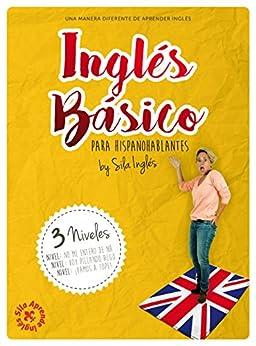 INGLÉS BÁSICO para hispanohablantes: La mejor guía de inglés de [Sila Inglés, Eva María Reina]