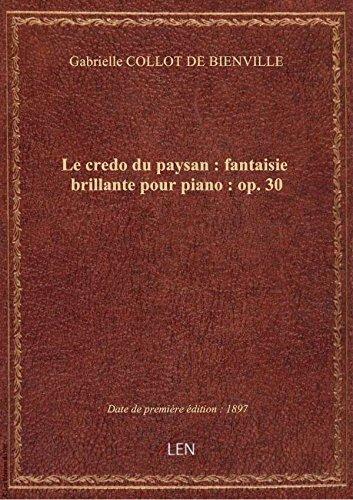 Le credo du paysan : fantaisie brillante pour piano : op. 30 / par Glle Collot de Bienville ; sur la