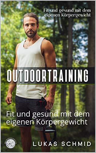 OUTDOORTRAINING: Fit und gesund mit dem eigenen Körpergewicht   Muskeln aufbauen oder Fett verlieren   TRX Training   Calisthenics   Freeletics   Crosstraining   Homeworkout   Coronaworkout