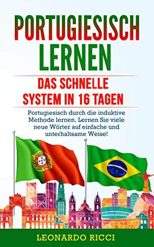 PORTUGIESISCH LERNEN: Das schnelle System in 16 Tagen - Portugiesisch durch die induktive Methode lernen. Lernen Sie viele neue Wörter auf einfache und unterhaltsame Weise!