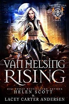 Van Helsing Rising (Immortal Hunters MC Book 1) by [Helen Scott, Lacey Carter Andersen]