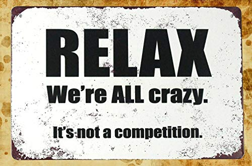 ZMKDLL Letrero metálico de 30,48 x 20,32 cm, con texto 'Relax We All Crazy It's Not A Competition'