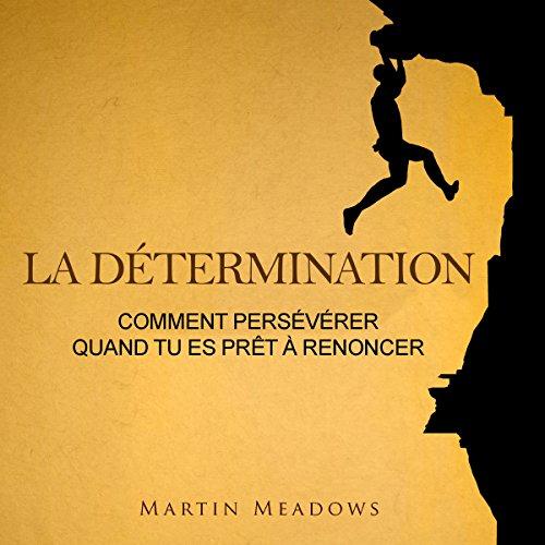 La détermination: Comment persévérer quand tu es prêt à renoncer                   De :                                                                                                                                 Martin Meadows                               Lu par :                                                                                                                                 Frederic Fiset                      Durée : 2 h et 17 min     55 notations     Global 4,3