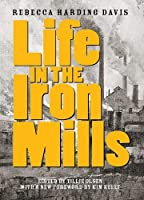 Life in the Iron Mills: And Other Stories