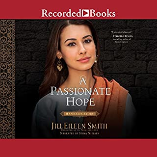 A Passionate Hope     Hannah's Story              By:                                                                                                                                 Jill Eileen Smith                               Narrated by:                                                                                                                                 Stina Nielsen                      Length: 11 hrs and 6 mins     Not rated yet     Overall 0.0
