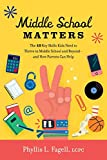 Middle School Matters: The 10 Key Skills Kids Need to Thrive in Middle School and Beyond--and How Parents Can Help