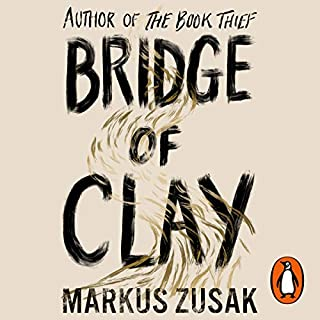Bridge of Clay                   By:                                                                                                                                 Markus Zusak                               Narrated by:                                                                                                                                 Markus Zusak                      Length: 14 hrs and 36 mins     86 ratings     Overall 4.4