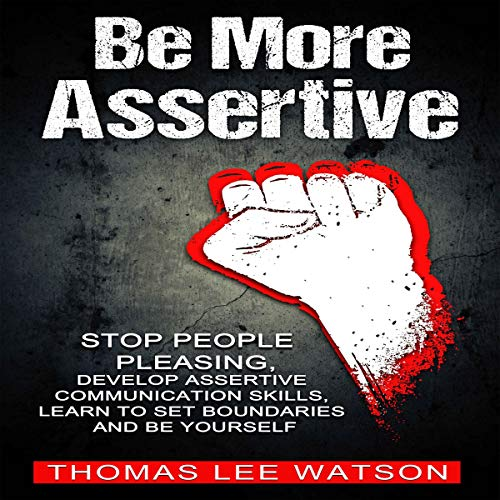 Be More Assertive     Stop People Pleasing, Develop Assertive Communication Skills, Learn to Set Boundaries and Be Yourself              By:                                                                                                                                 Thomas Lee Watson                               Narrated by:                                                                                                                                 Ken Harrington                      Length: 1 hr and 31 mins     1 rating     Overall 4.0