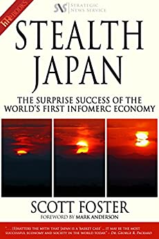 Stealth Japan: The Surprise Success of the World's First InfoMerc Economy by [Scott Foster, Mark Anderson]