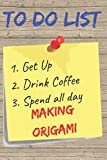To Do List Making Origami Blank Lined Journal Notebook: A daily diary, composition or log book, gift idea for people who love to make origami!!