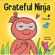 Grateful Ninja: A Children's Book About Cultivating an Attitude of Gratitude and Good Manners