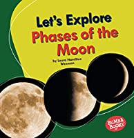 Let's Explore Phases of the Moon (Bumba Books (R) -- Let's Explore Nature's Cycles)