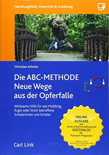 Die ABC-Methode: Neue Wege: Wirksame Hilfe für von Mobbing, Ärger oder Streit betroffene Schülerinnen und Schüler