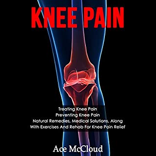 Knee Pain     Treating Knee Pain, Preventing Knee Pain, Natural Remedies, Medical Solutions, Along with Exercises and Rehab for Hip Pain Relief              By:                                                                                                                                 Ace McCloud                               Narrated by:                                                                                                                                 Joshua Mackey                      Length: 53 mins     6 ratings     Overall 5.0