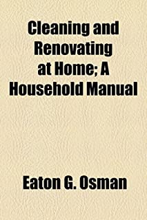 Cleaning and Renovating at Home; A Household Manual
