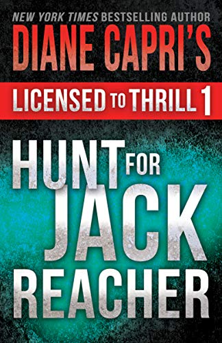 Licensed to Thrill 1: Hunt For Jack Reacher Series Thrillers Books 1-3 (Diane Capri's Licensed to Thrill Sets) by [Diane Capri]