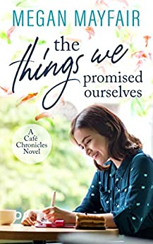 The Things We Promised Ourselves (Café Chronicles 3) by [Megan Mayfair]