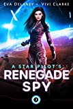 A Star Pilot's Renegade Spy: A Space Opera Romance (English Edition)