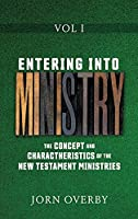Entering Into Ministry Vol I: The Concept and Charactheristics of the New Testament Ministries